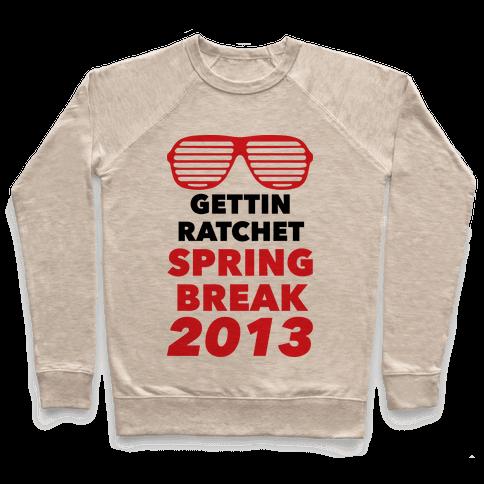 Gettin Ratchet Spring Break Pullover