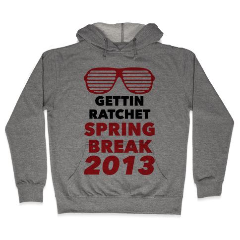 Gettin Ratchet Spring Break Hooded Sweatshirt