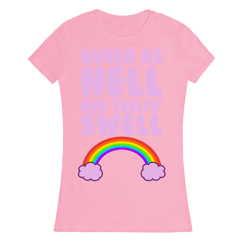 Queer As Hell And Feelin' Swell Womens T-Shirt