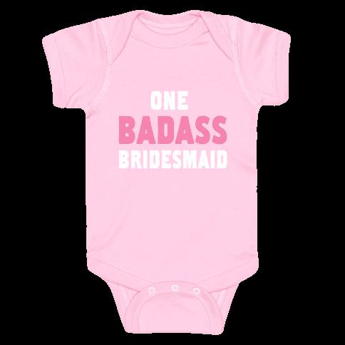 One Badass Bridesmaid Baby Onesy