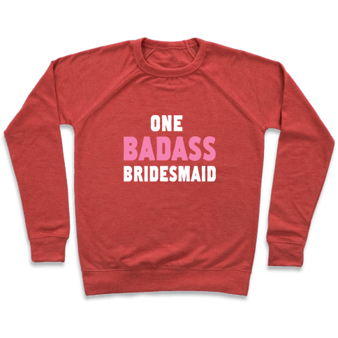 One Badass Bridesmaid Pullover