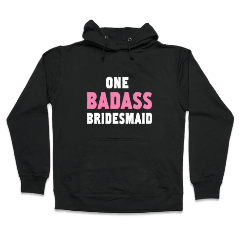 One Badass Bridesmaid Hooded Sweatshirt