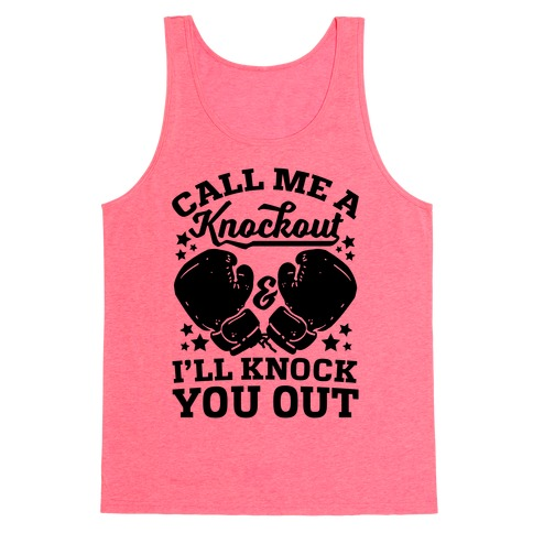 Call Me A Knockout & I'll Knock You Out Tank Top
