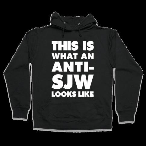 This Is What An Anti-SJW Looks Like Hooded Sweatshirt
