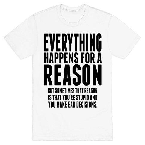 Everything Happens For a Reason! Mens T-Shirt
