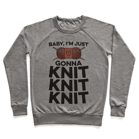 Baby, I'm Just Gonna Knit Knit Knit Pullover