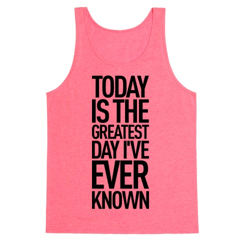 Today Is The Greatest Day I've Ever Known Tank Top