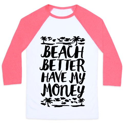 Beach Better Have My Money Baseball Tee