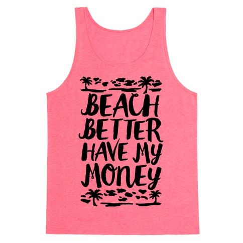 Beach Better Have My Money Tank Top