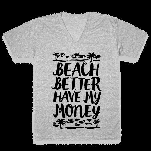 Beach Better Have My Money V-Neck Tee Shirt
