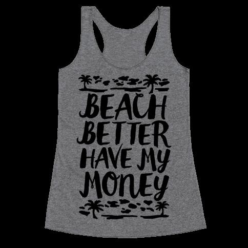 Beach Better Have My Money Racerback Tank Top