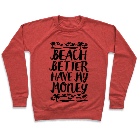 Beach Better Have My Money Pullover