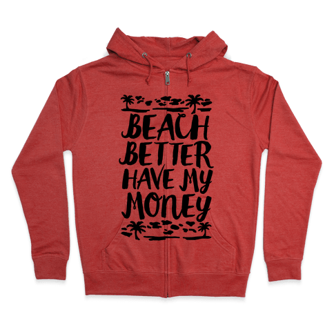 Beach Better Have My Money Zip Hoodie