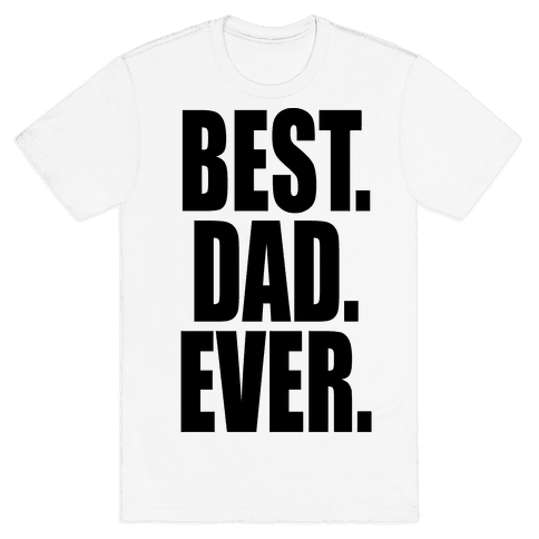 Best. Dad. Ever. Mens T-Shirt
