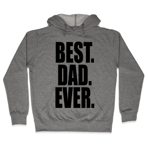 Best. Dad. Ever. Hooded Sweatshirt