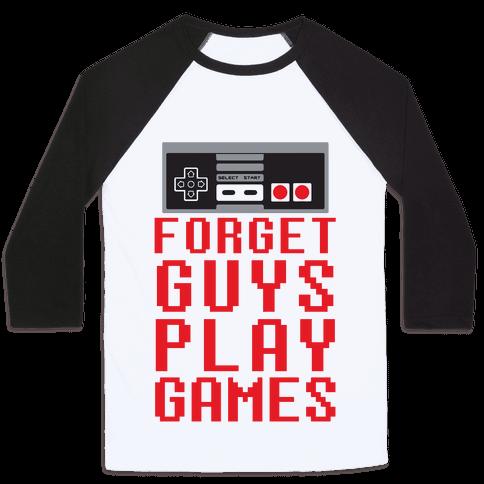 Forget Guys Play Games Baseball Tee