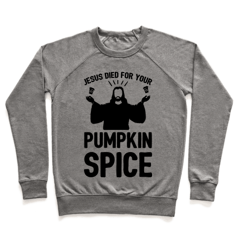 Jesus Died For Your Pumpkin Spice Pullover