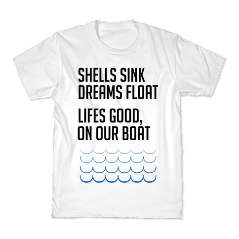 Shells Sink, Dreams Float Kids T-Shirt