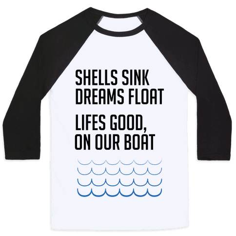 Shells Sink, Dreams Float Baseball Tee