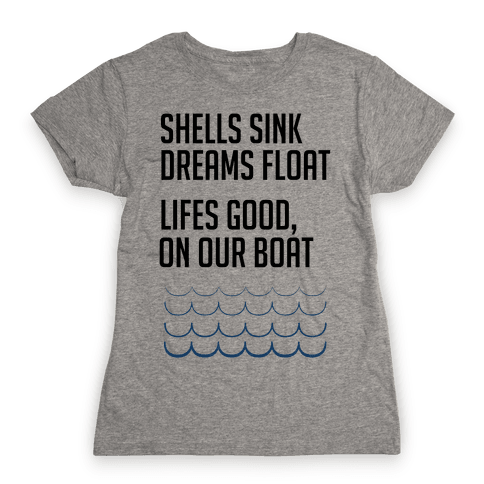 Shells Sink, Dreams Float Womens T-Shirt