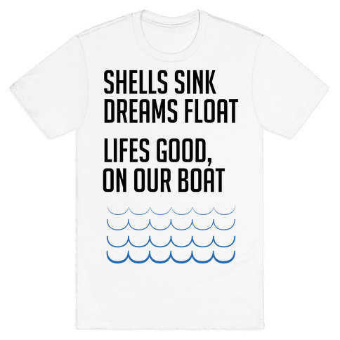 Shells Sink, Dreams Float Mens T-Shirt