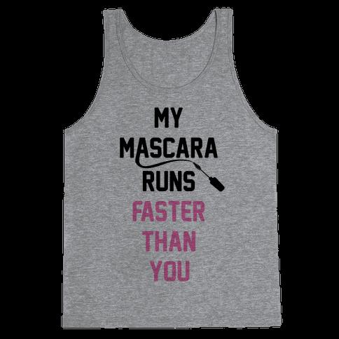 My Mascara Runs Faster Than You Tank Top