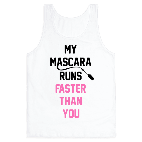 My Mascara Runs Faster Than You Tank Top