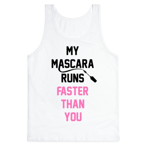 My Mascara Runs Faster Than You Tank Top | LookHUMAN