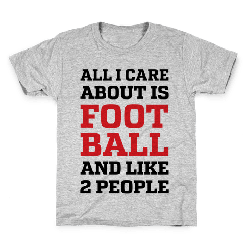All I Care About Is Football And Like 2 People Kids T-Shirt