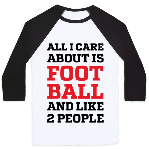 All I Care About Is Football And Like 2 People Baseball Tee