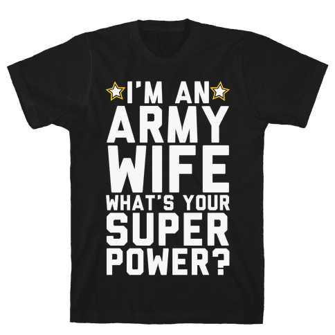 I'm An Army Wife What's Your Superpower? Mens T-Shirt
