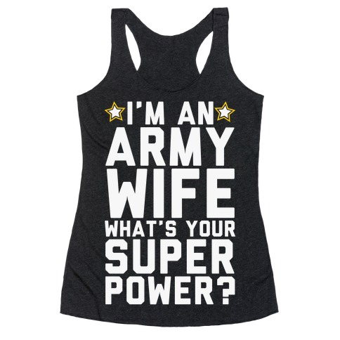 I'm An Army Wife What's Your Superpower? Racerback Tank Top