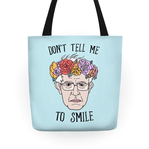 Bernie: Don't Tell Me To Smile Tote
