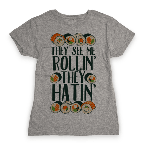 They See Me Rollin' They Hatin' Sushi Roll Womens T-Shirt