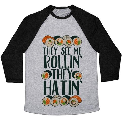 They See Me Rollin' They Hatin' Sushi Roll Baseball Tee