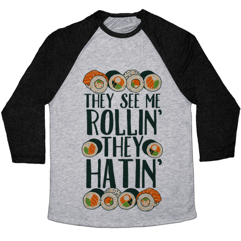 They See Me Rollin' They Hatin' Sushi Roll Baseball Tee