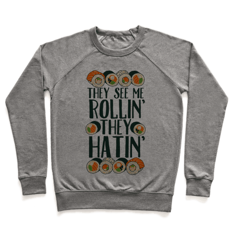 They See Me Rollin' They Hatin' Sushi Roll Pullover