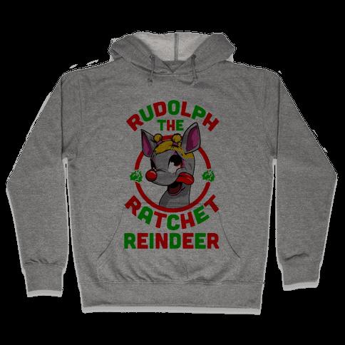 Rudolph the Ratchet Reindeer Hooded Sweatshirt