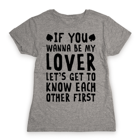 If You Wanna Be My Lover, Let's Get To Know Each Other First Womens T-Shirt