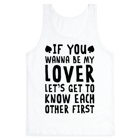 If You Wanna Be My Lover, Let's Get To Know Each Other First Tank Top