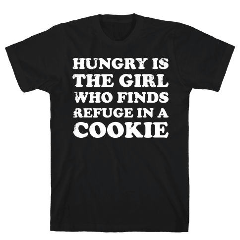 Hungry Is The Girl Who Finds Refuge In a Cookie Mens T-Shirt