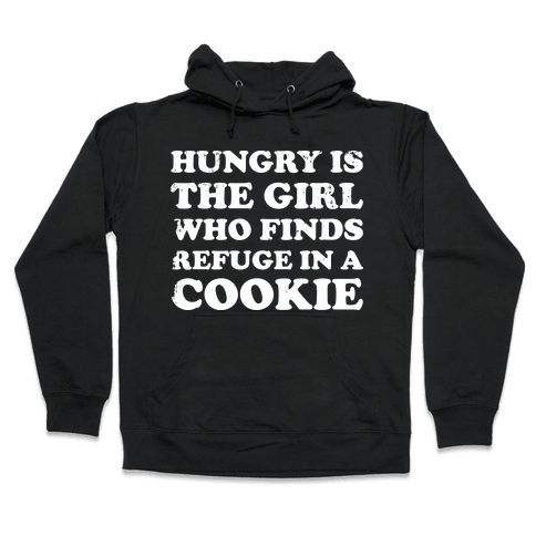 Hungry Is The Girl Who Finds Refuge In a Cookie Hooded Sweatshirt