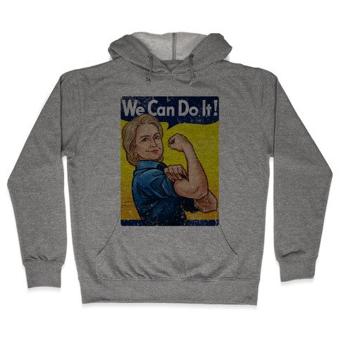 Hillary Clinton: We Can Do It! Hooded Sweatshirt