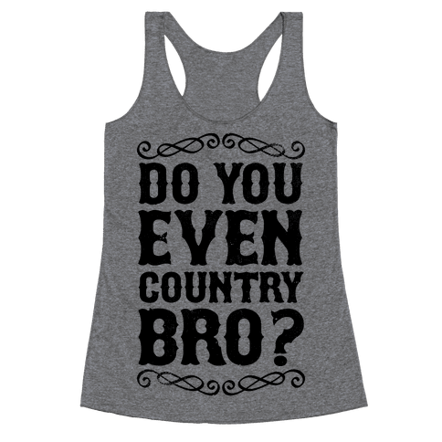 Do You Even Country Bro? Racerback Tank Top