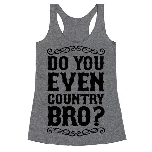 Do You Even Country Bro? Racerback Tank Top