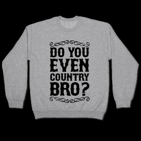 Do You Even Country Bro? Pullover
