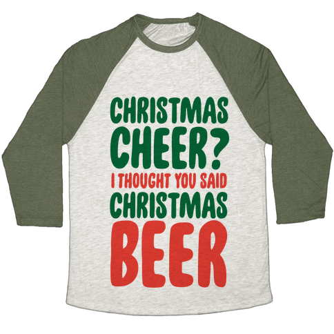Christmas Cheer? I Thought You Said Christmas Beer Baseball Tee
