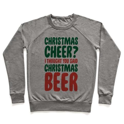 Christmas Cheer? I Thought You Said Christmas Beer Pullover