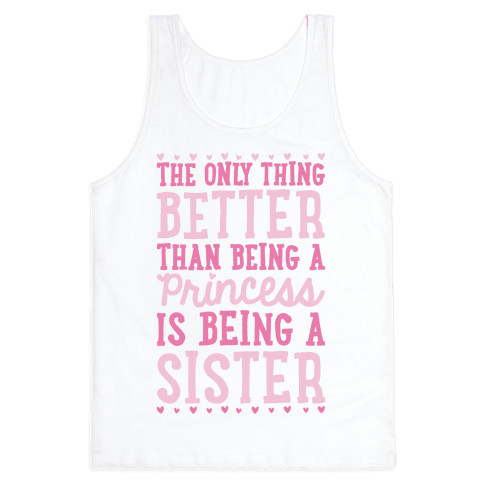 The Only Thing Better Than Being A Princess Is Being A Sister Tank Top