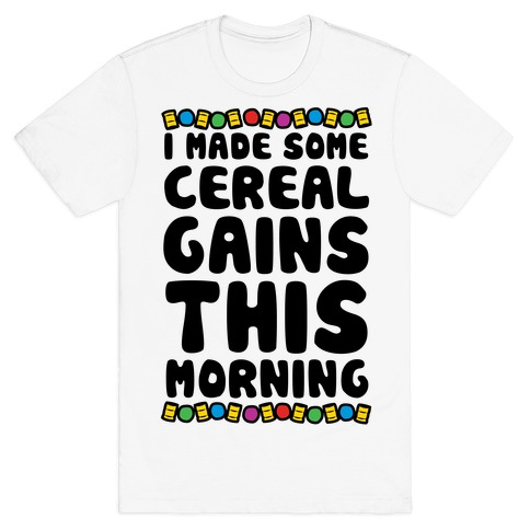 I Made Some Cereal Gains This Morning Mens T-Shirt